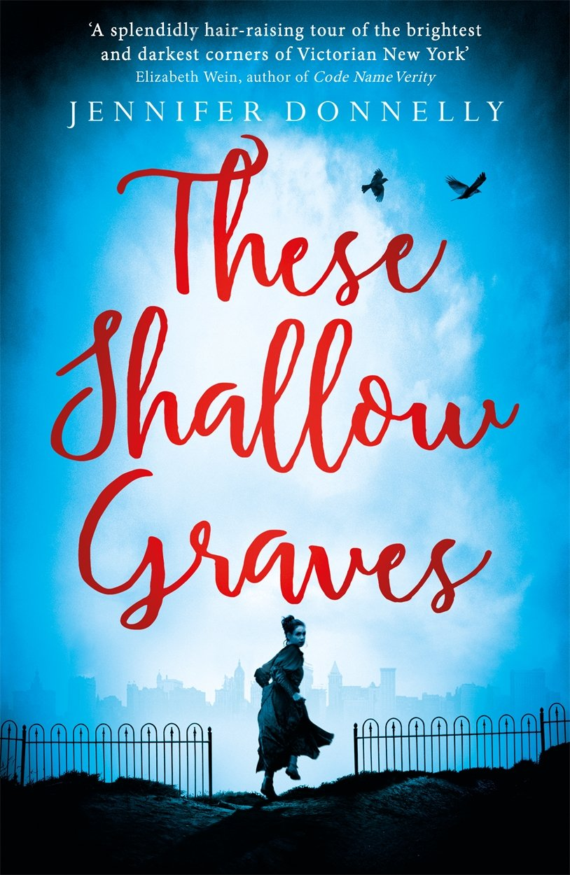 These Shallow Graves (Anglais) Broché – 5 mai 2016 Jennifer Donnelly Hot Key Books 1471405176 Interest age: from c 14 years