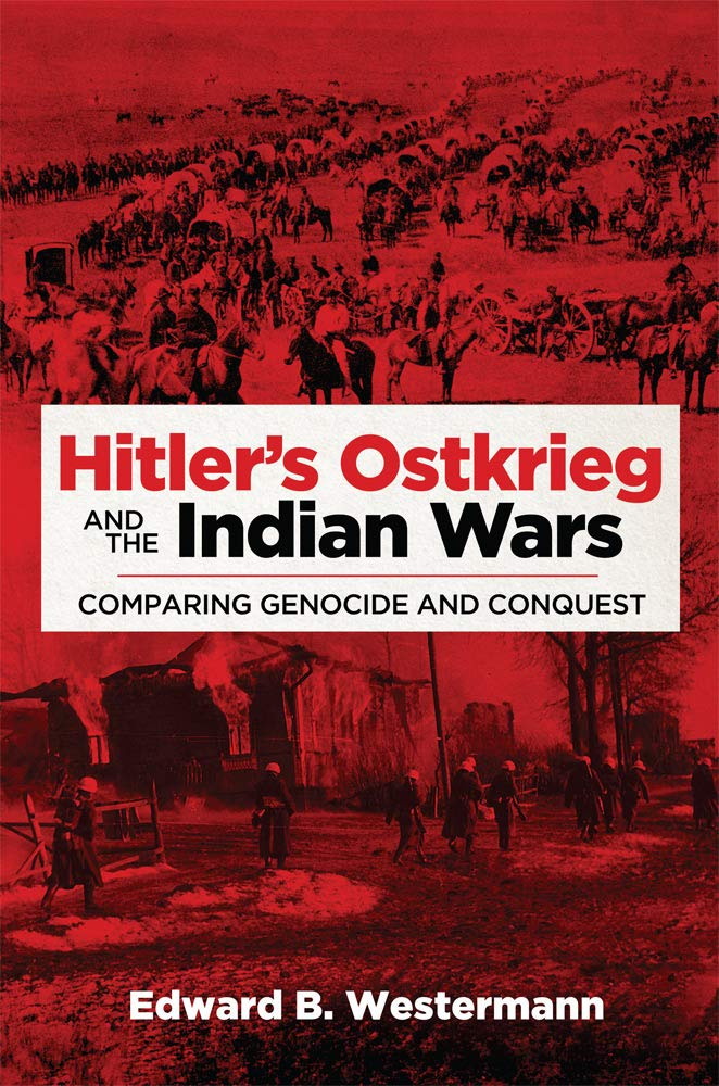 Hitler's Ostkrieg and the Indian Wars: Comparing Genocide and Conquest (Campaigns and Commanders) por Edward B. Westermann