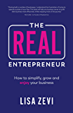 The REAL Entrepreneur: How to simplify, grow and enjoy your business (English Edition)