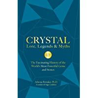 Crystal Lore, Legends & Myths: The Fascinating History of the World's Most Powerful Gems and Stones