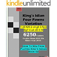 King's Indian Defense Four Pawns Variation: 6250 Games (How To Win From Playing King's Indian) (English Edition)