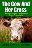 The Cow and Her Grass: Rational Grazing - A Manual of Grass Productivity