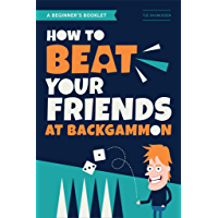 How to Beat Your Friends at Backgammon: The Backgammon Book for Beginners, Learn the Backgammon Rules, Winning…