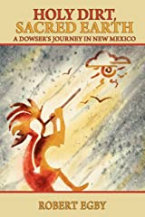 Holy Dirt, Sacred Earth: A Dowsers Journey in New Mexico Paperback