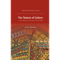 The Texture of Culture: An Introduction to Yuri Lotman's Semiotic Theory (Semiotics and Popular Culture)