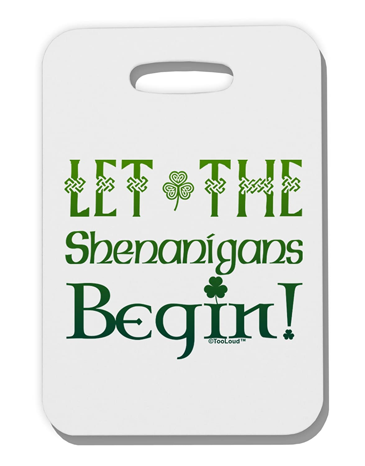 TooLoud Let the Shenanigans Begin Thick Plastic Luggage Tag