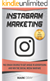 Instagram Marketing: The Crash Course To Get Ahead in Advertising And Win The Social Media Warfare (English Edition)