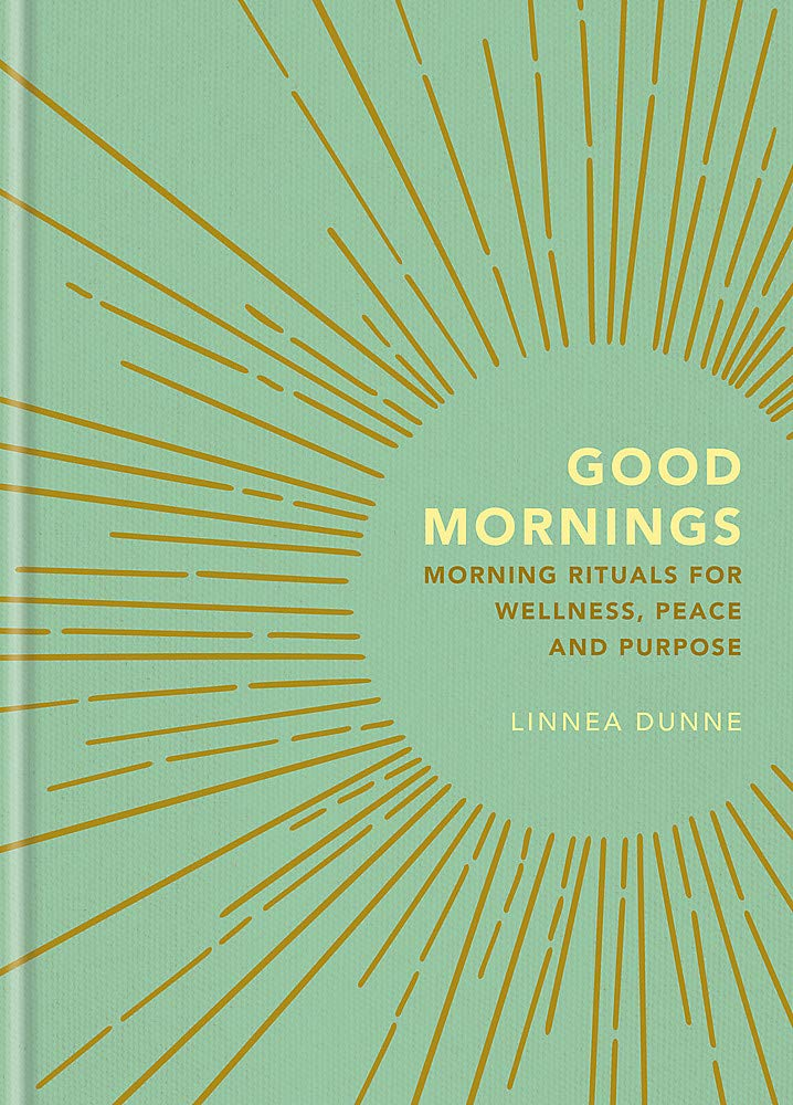 Good Mornings: Morning Rituals for Wellness, Peace and ...