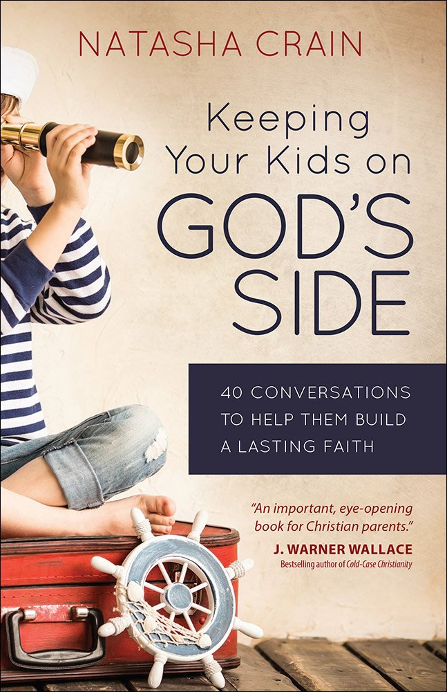 Keeping Your Kids on God's Side: 40 Conversations to Help