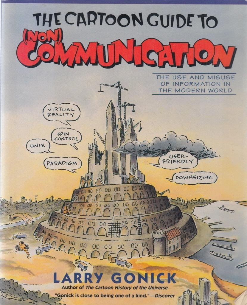 The Cartoon Guide to (Non) Communication : The Use and Misuse of  Information in the Modern World: Larry Gonick: 9780062732170: Amazon.com:  Books