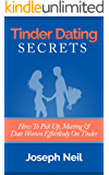 Tinder Dating Secrets: How To Pick Up, Meeting & Date Women Effortlessly On Tinder (Tinder Dating, Online Dating For Men, Pick Up Artist, PUA, Approach Anxiety, Confidence Hacks)