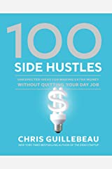 100 Side Hustles: Unexpected Ideas for Making Extra Money Without Quitting Your Day Job Kindle Edition