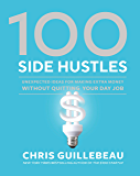 100 Side Hustles: Unexpected Ideas for Making Extra Money Without Quitting Your Day Job (English Edition)