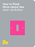 How To Think More About Sex (The School of Life Book 4) (English Edition)