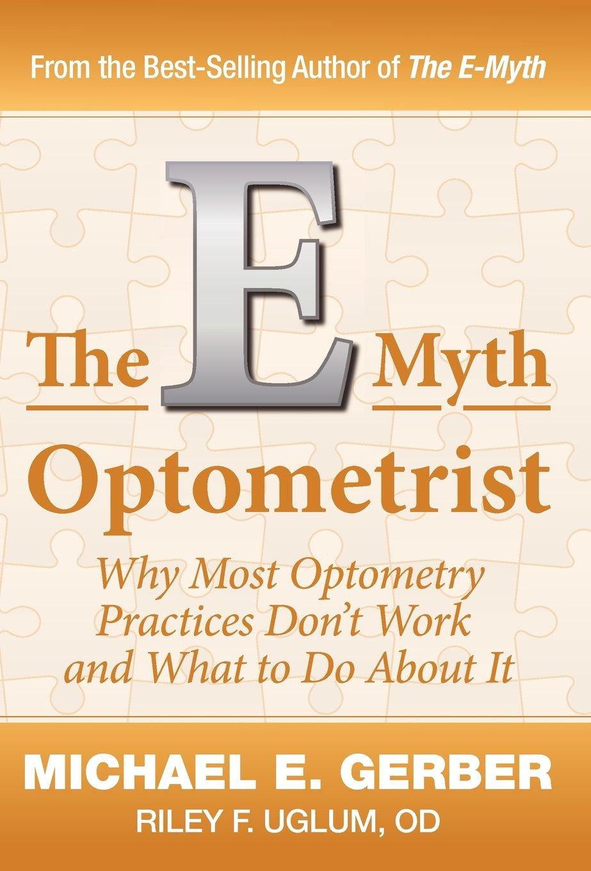 The E Myth Optometrist Michael E Gerber Od Riley F Uglum