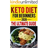Keto Diet For Beginners 2020-2021: Learn how to start the ketogenic diet the right way! (the ultimate ketogenic diet guide fo