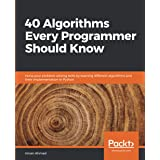 40 Algorithms Every Programmer Should Know: Hone your problem-solving skills by learning different algorithms and their imple