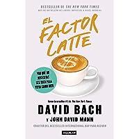 El factor Latte: Por qué no necesitas ser rico para vivir como rico