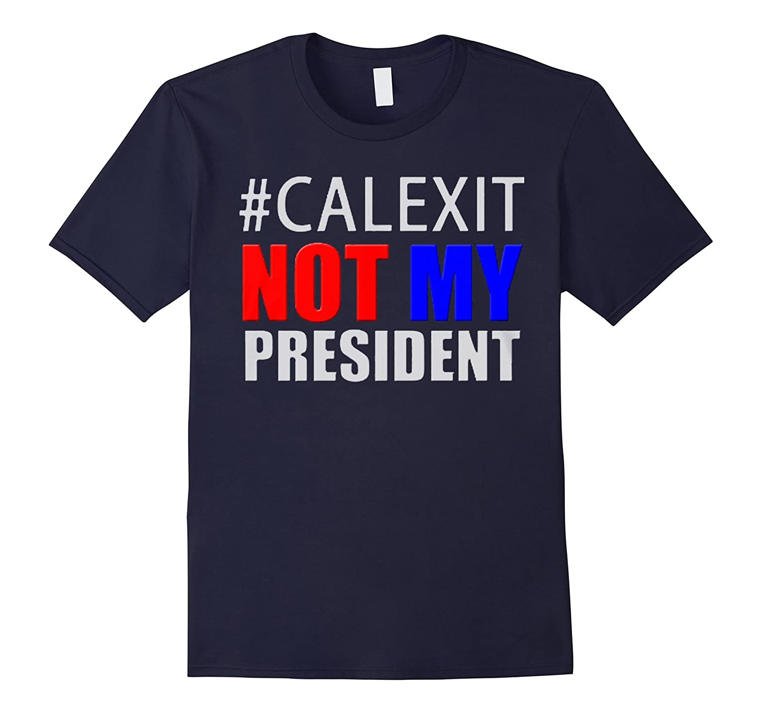 #CALEXIT Not My President - Anti Trump T-Shirt-BN