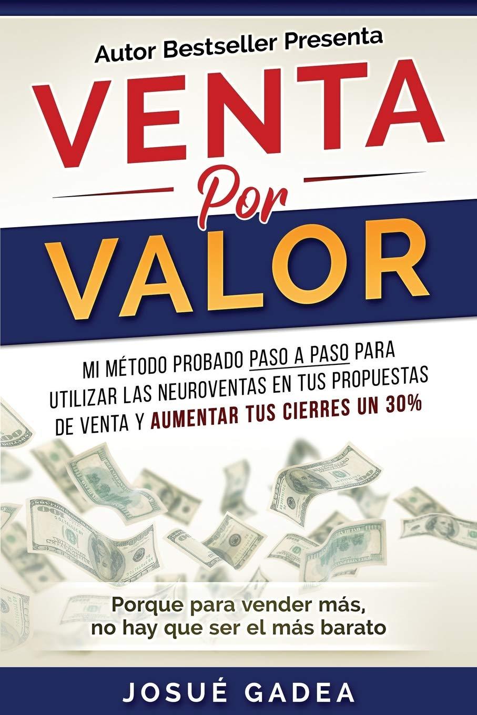 Venta Por Valor: Venta por valor: mi método probado paso a paso para utilizar las neuroventas en tus propuestas de venta y aumentar tus cierres un 30% (Spanish Edition) ebook