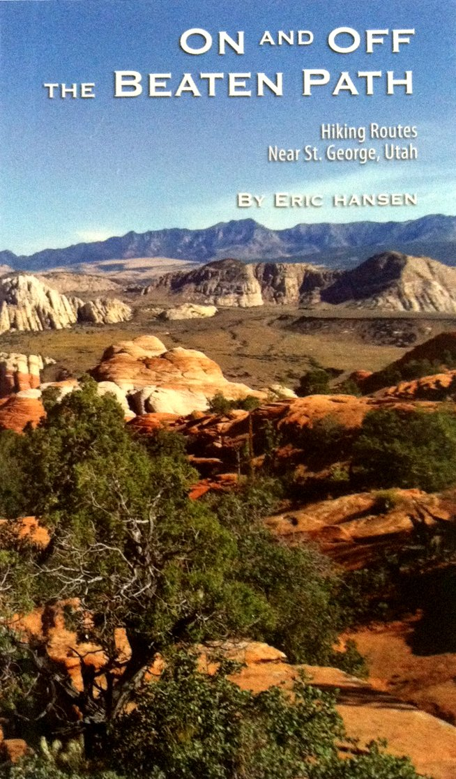 On And Off The Beaten Path Hiking Routes Near St George Utah Eric Hansen 9780966299120 Amazon Com Books