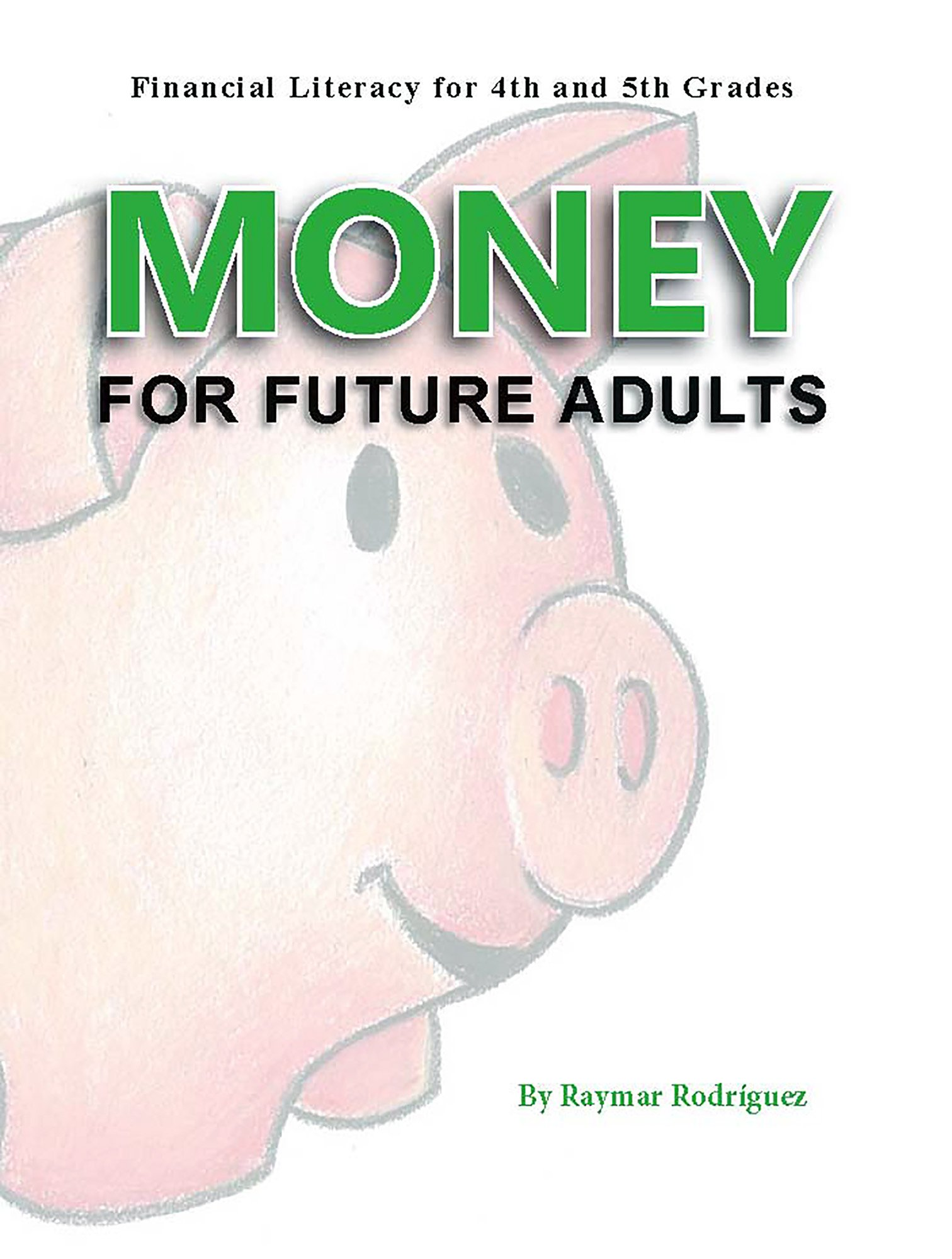 Money for future Adults, Financial Literacy for 4th and 5th Grades pdf epub