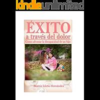 Éxito a través del dolor: Como afrontar la discapacidad de un hijo. (Spanish Edition) book cover