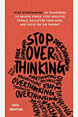 Stop Overthinking: 23 Techniques to Relieve Stress, Stop Negative Spirals, Declutter Your Mind, and Focus on the Present Hardcover