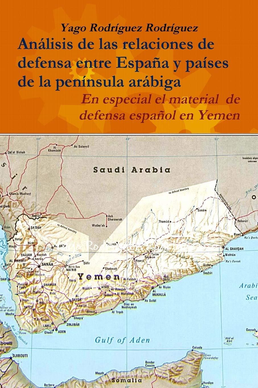 Relaciones de defensa entre España y países de la península arábiga. En especial el conflicto de Yemen: Amazon.es: Rodríguez Rodríguez, Yago: Libros