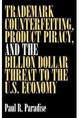 Trademark Counterfeiting, Product Piracy, and the Billion Dollar Threat to the U.S. Economy Hardcover