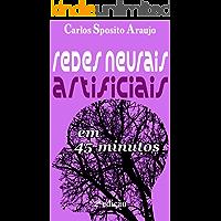 Redes Neurais Artificiais em 45 Minutos - 2a edição: inteligência artificial (Entenda em 45 minutos)