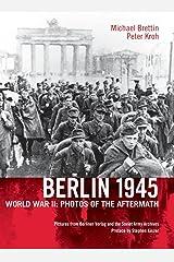 Berlin 1945. World War II: Photos of the Aftermath Hardcover