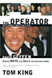 The Operator: David Geffen Builds, Buys, and Sells the New Hollywood