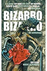 Bizarro Bizarro: An Anthology Kindle Edition