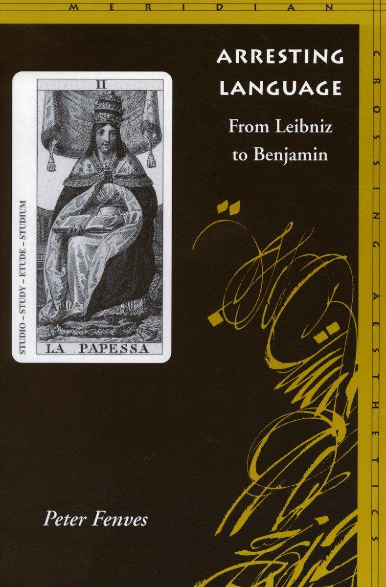 Arresting Language: From Leibniz to Benjamin by Stanford University Press