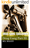 Drug Gang Takedown: A gripping & addictive crime thriller that will have you hooked (Drug Gang Trilogy Book 3)