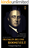 FRANKLIN DELANO ROOSEVELT: Conquering Fear. The Entire Life Story
