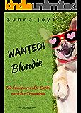 Wanted! Blondie - Die hundsverrückte Suche nach der Traumfrau: Ein tierisch lustiger Liebesroman