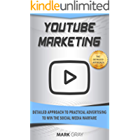 YouTube Marketing: Detailed Approach to Practical Advertising to Win the Social Media Warfare