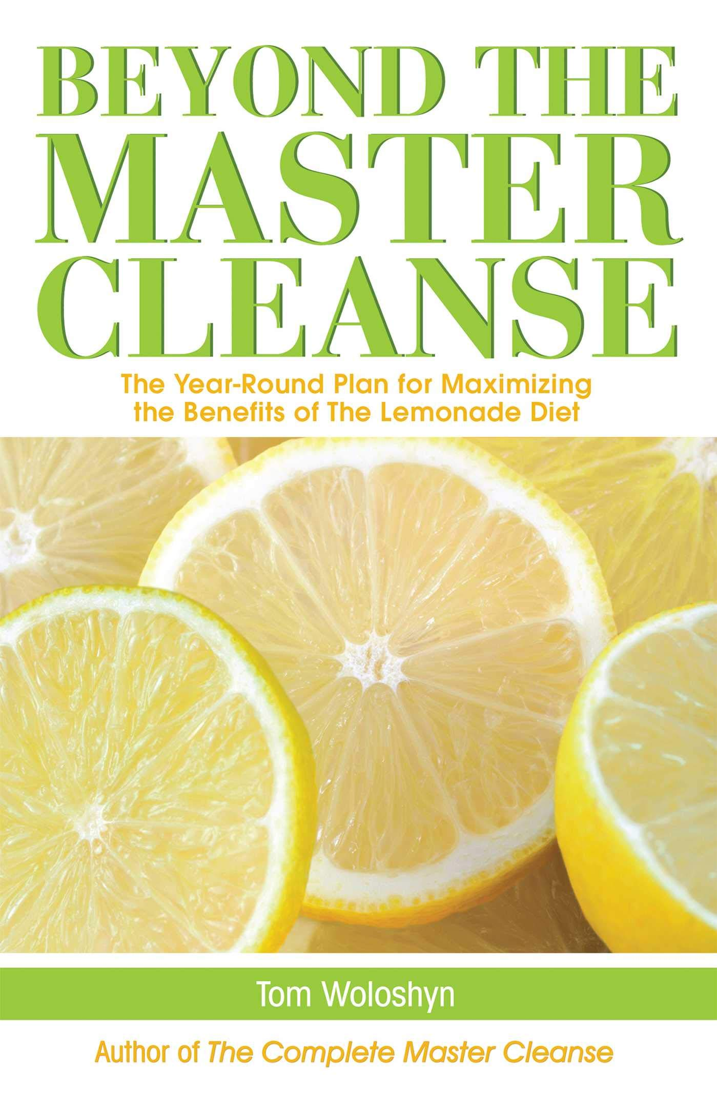 Beyond The Master Cleanse The Year Round Plan For Maximizing The