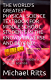 THE WORLD'S GREATEST PHYSICAL SCIENCE TEXTBOOK FOR MIDDLE SCHOOL STUDENTS IN THE KNOWN UNIVERSE AND BEYOND! VOLUME ONE: A textbook for middle school physical science (English Edition)