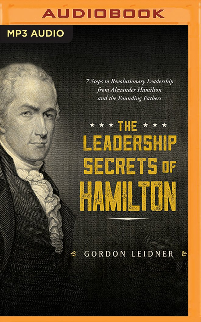 Download The Leadership Secrets of Hamilton: 7 Steps to Revolutionary Leadership from Alexander Hamilton and the Founding Fathers ebook