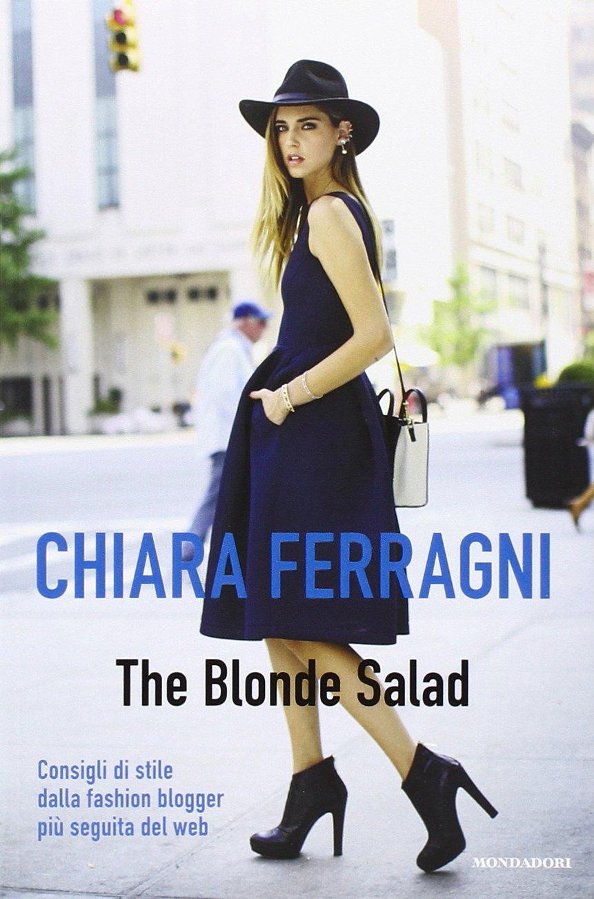 e55291554f63 Consigli di stile dalla fashion blogger più seguita del web - Chiara  Ferragni - Libri