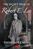 The Secret Trial of Robert E. Lee (The Thomas Fleming Library)