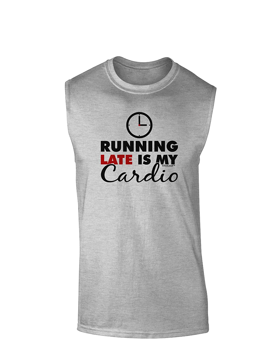 TooLoud Running Late is My Cardio Muscle Shirt