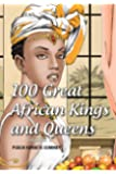 100 Great African Kings and Queens ( Volume 1 ): Contesting for glory and empire (1) (Real African Writers)