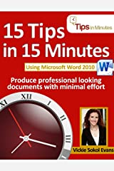 15 Tips in 15 Minutes using Microsoft Word 2010 (Tips in Minutes using Windows 7 & Office 2010 Book 3) Kindle Edition