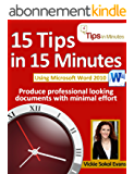 15 Tips in 15 Minutes using Microsoft Word 2010 (Tips in Minutes using Windows 7 & Office 2010 Book 3) (English Edition)