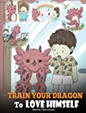 Train Your Dragon To Love Himself: A Dragon Book To Give Children Positive Affirmations. A Cute Children Story To Teach…