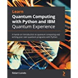 Learn Quantum Computing with Python and IBM Quantum Experience: A hands-on introduction to quantum computing and writing your